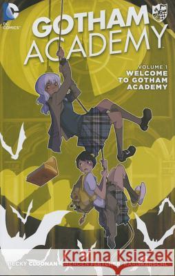 Gotham Academy Vol. 1: Welcome to Gotham Academy (the New 52) Becky Cloonan Brendan Fletcher Karl Kerschel 9781401254728 DC Comics