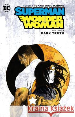 Superman/Wonder Woman, Volume 4: Dark Truth Peter J. Tomasi 9781401265441