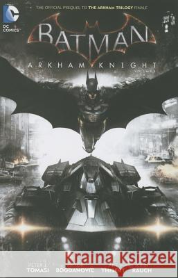 Batman: Arkham Knight Vol. 1: The Official Prequel to the Arkham Trilogy Finale Peter J. Tomasi 9781401266011