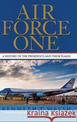 Air Force One: A History of the Presidents and Their Planes Kenneth T. Walsh Robert Dallek 9781401300043