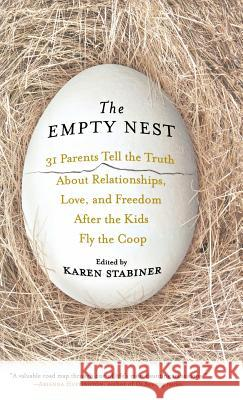 The Empty Nest: 31 Parents Tell the Truth about Relationships, Love, and Freedom After Children Fly the Coop Karen Stabiner 9781401302573