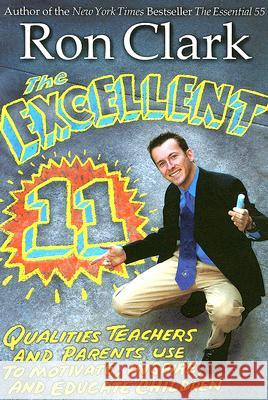 The Excellent 11: Qualitites Teachers and Parents Use to Motivate, Inspire, and Educate Children Ron Clark 9781401308032