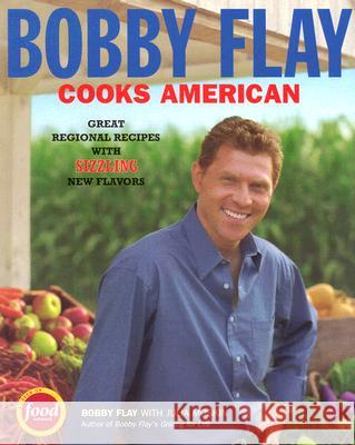 Bobby Flay Cooks American: Great Regional Recipes with Sizzling New Flavors Bobby Flay Julia Moskin 9781401308254 Hyperion Books
