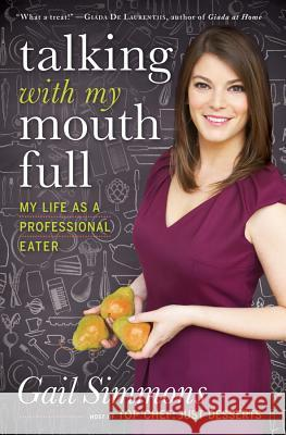 Talking with My Mouth Full: My Life as a Professional Eater Gail Simmons 9781401324506