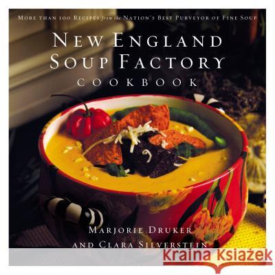 New England Soup Factory Cookbook: More Than 100 Recipes from the Nation's Best Purveyor of Fine Soup Marjorie Druker Clara Silverstein Ron Manville 9781401603007