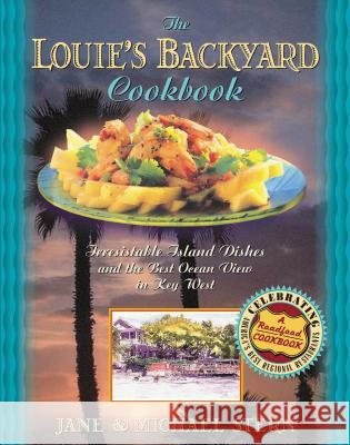 Louie's Backyard Cookbook: Irrisistible Island Dishes and the Best Ocean View in Key West Thomas Nelson Publishers 9781401605131