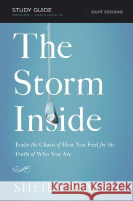 The Storm Inside, Study Guide: Trade the Chaos of How You Feel for the Truth of Who You Are Sheila Walsh 9781401677633