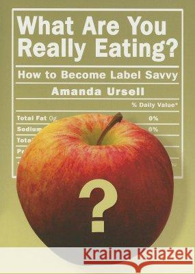 What Are You Really Eating?: How to Become Label Savvy Amanda Ursell 9781401907044