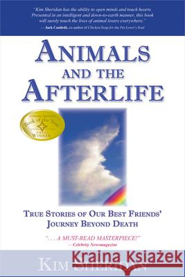 Animals and the Afterlife: True Stories of Our Best Friends' Journey Beyond Death Kim Sheridan 9781401908898