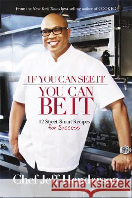 If You Can See It, You Can Be It: 12 Street-Smart Recipes for Success Jeff Henderson 9781401940607 Smileybooks
