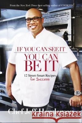 If You Can See It, You Can Be It: 12 Street-Smart Recipes for Success Jeff Henderson 9781401940614 Smiley Books
