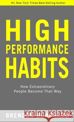High Performance Habits: How Extraordinary People Become That Way Brendon Burchard 9781401952853