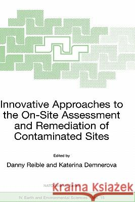 Innovative Approaches to the On-Site Assessment and Remediation of Contaminated Sites Danny D. Reible Danny D. Reible Katerina Demnerova 9781402009563