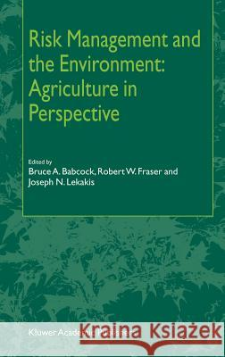 Risk Management and the Environment: Agriculture in Perspective Bruce A. Babcock Robert W. Fraser Joseph N. Lekakis 9781402009815