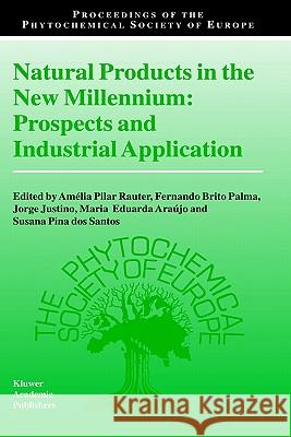 Natural Products in the New Millennium: Prospects and Industrial Application Amelia Pilar Rauter Amilia Pila Fernando Brit 9781402010477