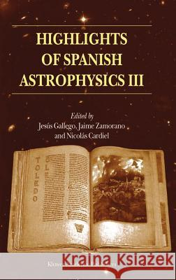 Highlights of Spanish Astrophysics III: Proceedings of the Fifth Scientific Meeting of the Spanish Astronomical Society (Sea), Held in Toledo, Spain, Sociedad Espa Nola de Astronom Ia        Jesus Gallego Jaime Zamorano 9781402013881