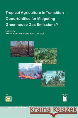 Tropical Agriculture in Transition -- Opportunities for Mitigating Greenhouse Gas Emissions? Reiner Wassmann Paul L. G. Vlek 9781402014222