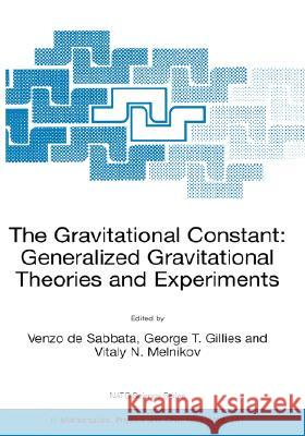 The Gravitational Constant: Generalized Gravitational Theories and Experiments Venzo De Sabbata George T. Gillies Vitaly N. Melnikov 9781402019555