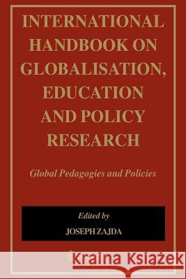 International Handbook on Globalisation, Education and Policy Research: Global Pedagogies and Policies Joseph Zajda 9781402028281