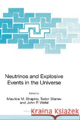 Neutrinos and Explosive Events in the Universe Maurice M. Shapiro Todor Stanev John P. Wefel 9781402037467