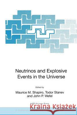 Neutrinos and Explosive Events in the Universe Maurice M. Shapiro Todor Stanev John P. Wefel 9781402037474