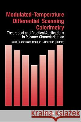 Modulated Temperature Differential Scanning Calorimetry: Theoretical and Practical Applications in Polymer Characterisation D. J. Hourston Mike Reading Douglas J. Hourston 9781402037498