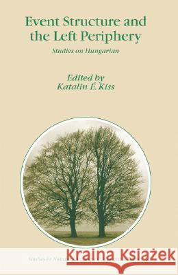 Event Structure and the Left Periphery : Studies on Hungarian Katalin E. Kiss 9781402047534 Springer