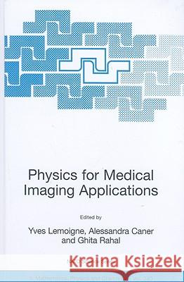 Physics for Medical Imaging Applications Yves Lemoigne Alessandra Caner Ghita Rahal 9781402056499