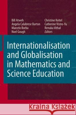 Internationalisation and Globalisation in Mathematics and Science Education B. Atweh Bill Atweh Angela Calabres 9781402059070 Springer