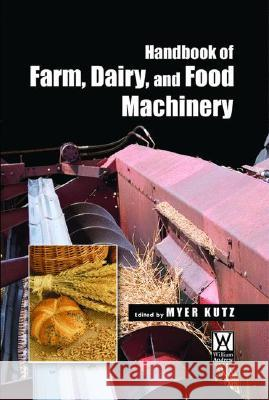 Handbook of Farm, Dairy and Food Machinery Myer Kutz 9781402059131 KLUWER ACADEMIC PUBLISHERS GROUP