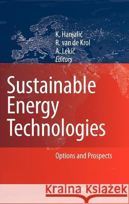 Sustainable Energy Technologies: Options and Prospects K. Hanjalic A. Lekic R., Van Krol 9781402067235