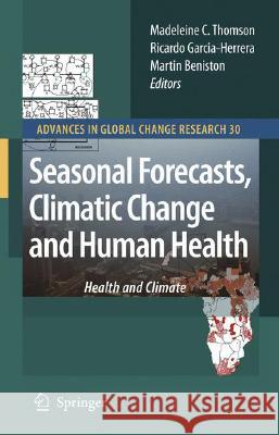 Seasonal Forecasts, Climatic Change and Human Health: Health and Climate Ricardo Garcia-Herrera Martin Beniston 9781402068768