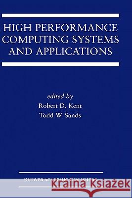 High Performance Computing Systems and Applications Robert D. Kent Todd W. Sands Kluwer Academic Publishers 9781402073892