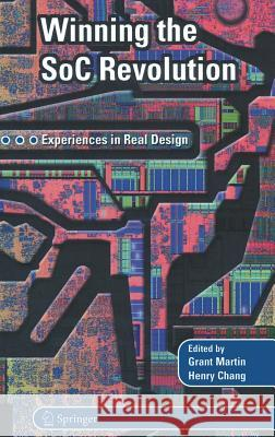 Winning the Soc Revolution: Experiences in Real Design Grant Martin Henry Chang Grant Martin 9781402074950 Kluwer Academic Publishers