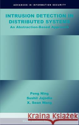 Intrusion Detection in Distributed Systems: An Abstraction-Based Approach Peng Ning Ning Pen Xiaoyang Sean Wang 9781402076244