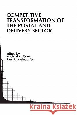 Competitive Transformation of the Postal and Delivery Sector Michael A. Crew Paul R. Kleindorfer 9781402077029