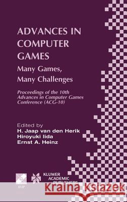 Advances in Computer Games: Many Games, Many Challenges H. Jaap Va Ernst A. Heinz Ernest A. Heinz 9781402077098