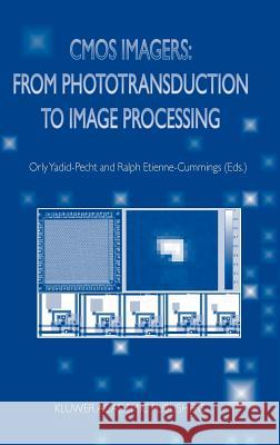 CMOS Imagers: From Phototransduction to Image Processing Orly Yadid-Pecht Orly Yadid-Pecht Ralph Etienne-Cummings 9781402079610