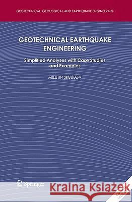 Geotechnical Earthquake Engineering, w. CD-ROM : Simplified Analyses with Case Studies and Examples Milutin Srbulov 9781402086830