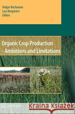 Organic Crop Production - Ambitions and Limitations Holger Kirchmann Lars Bergstram 9781402093159
