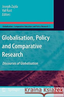 Globalisation, Policy and Comparative Research: Discourses of Globalisation Joseph Zajda Val Rust 9781402095467