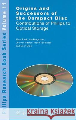Origins and Successors of the Compact Disc: Contributions of Philips to Optical Storage J. B. H. Peek J. W. M. Bergmans J. a. M. M. Van Haaren 9781402095528