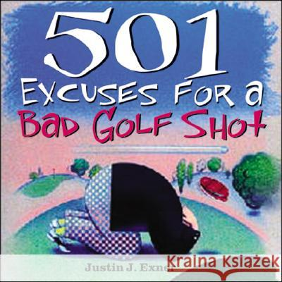 501excuses for a Bad Golf Shot Justin Exner 9781402202544
