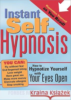 Instant Self-Hypnosis: How to Hypnotize Yourself with Your Eyes Open Forbes Robbins Blair 9781402202698