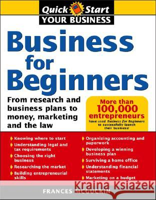 Business for Beginners: From Research and Business Plans to Money, Marketing and the Law France McGuckin 9781402203923