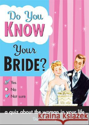 Do You Know Your Bride?: A Quiz about the Woman in Your Life Dan Carlinsky 9781402206825