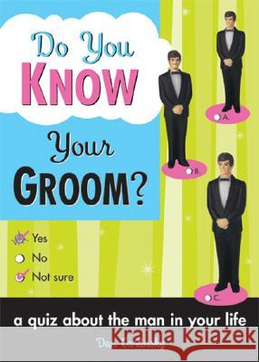 Do You Know Your Groom?: A Quiz about the Man in Your Life Dan Carlinsky 9781402206832