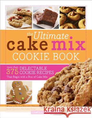 The Ultimate Cake Mix Cookie Book: More Than 375 Delectable Cookie Recipes That Begin with a Box of Cake Mix Camilla Saulsbury 9781402261886