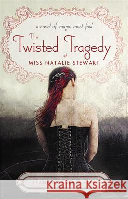 The Twisted Tragedy of Miss Natalie Stewart Leanna Renee Hieber 9781402262036