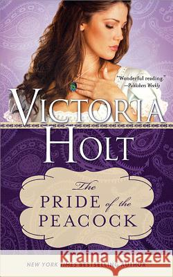 The Pride of the Peacock Victoria Holt 9781402277467